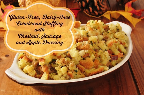 Gluten-Free, Dairy-Free Cornbread Stuffing with Chestnut, Sausage and Apple Corn Bread Dressing Recipe