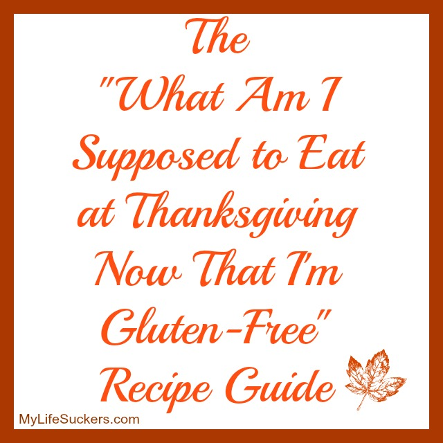 "The ""What Am I Supposed to Eat at Thanksgiving Now That I'm Gluten-Free"" Recipe Guide"
