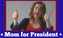 Mom for President!