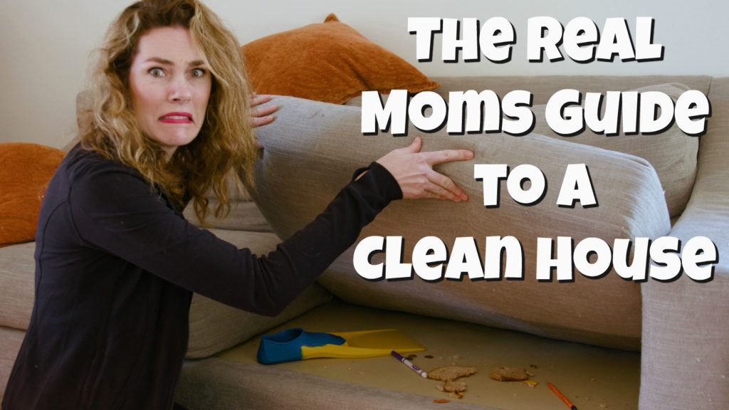 The Real Moms Guide to a Clean House